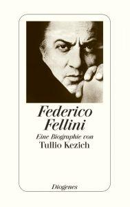 Fellini Biographie von Tullio Kezich bei Diogenes